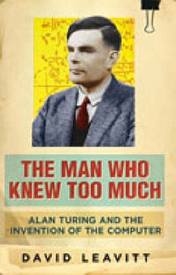 Image for The Man Who Knew Too Much: Alan Turing and the Invention of the Computer [Paperback] DAVID LEAVITT