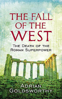 Image for The Fall of the West: The Slow Death of the Roman Superpower
