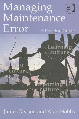 Managing Maintenance Error: A Practical Guide, Reason, James; Hobbs, Alan