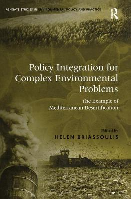 Image for Policy Integration for Complex Environmental Problems: The Example of Mediterranean Desertification (Routledge Studies in Environmental Policy and Practice)
