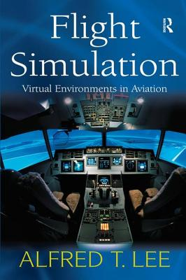 Flight Simulation: Virtual Environments in Aviation, Lee, Alfred T.