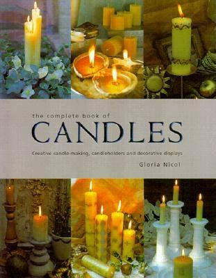 The Complete Book of Candles: Creative Candle-Making, Candleholders and Decorative Displays, Nicol, Gloria
