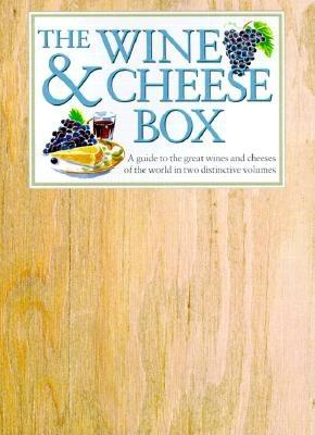 Image for The Wine & Cheese Box: A Guide to the Great Wines and Cheeses of the World in Two Distinctive Volumes