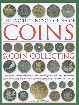 Image for The World Encyclopedia of Coins & Coin Collecting: The definitive illustrated reference to the world's greatest coins and a professional guide to ... collection, featuring over 3000 colour images