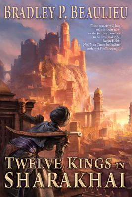 Twelve Kings in Sharakhai: The Song of Shattered Sands: Book One, Brad Beaulieu