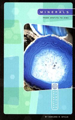Minerals: From Apatite to Zinc (Exploring Science: Earth Science), Stille, Darlene R.; Hossain, Farhana [Illustrator]