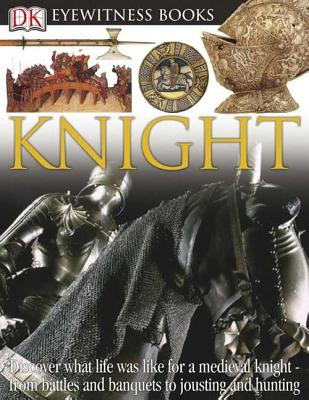 Image for Knight: Discover the World of the Medieval Knight-from Battles to Banquets, Sieges to Chivalry (DK Eyewitness Books)