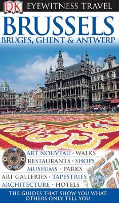 DK Eyewitness Travel Guide: Brussels, Bruges, Ghent & Antwerp, DK Publishing