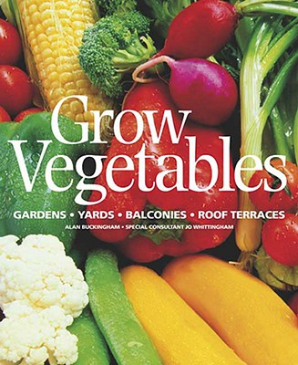 Image for Grow Vegetables: Gardens - Yards - Balconies - Roof Terraces