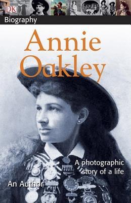 DK Biography: Annie Oakley, Charles M. Wills