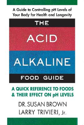 Image for The Acid-Alkaline Food Guide: A Quick Reference to Foods & Their Effect on pH Levels