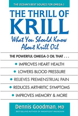 The Thrill Of Krill: What You Should Know About Krill Oil, Dennis Goodman MD