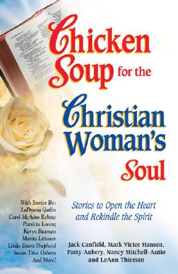 Image for Chicken Soup for the Christian Woman's Soul: Stories to Open the Heart and Rekindle the Spirit (Chicken Soup for the Soul)