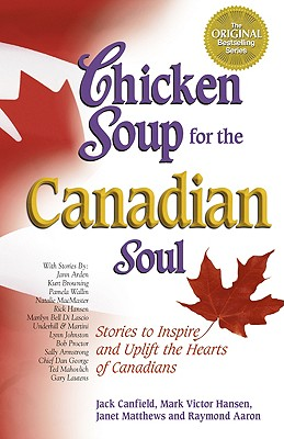 Image for Chicken Soup for the Canadian Soul: Stories to Inspire and Uplift the Hearts of Canadians (Chicken Soup for the Soul)