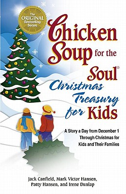 Image for Chicken Soup for the Soul Christmas Treasury for Kids: A Story a Day from December 1st Through Christmas for Kids and Their Families