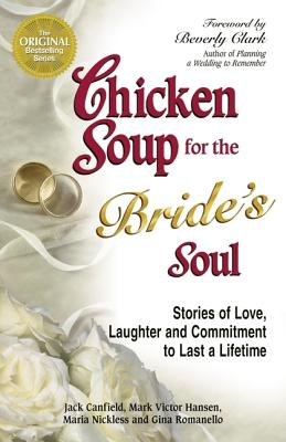 Chicken Soup For The Bride's Soul: Stories Of Love Laughter And Commitment, Jack Canfield