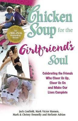 "Image for ""Chicken Soup for the Girlfriend's Soul: Celebrating the Friends Who Cheer Us Up, Cheer Us On and Make Our Lives Complete (Chicken Soup for the Soul)"""