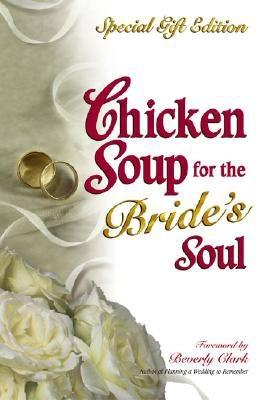 Image for Chicken Soup for the Bride's Soul: Stories of Love Laughter and Commitment to Last a Lifetime, Special Gift Edition (Chicken Soup for the Soul)