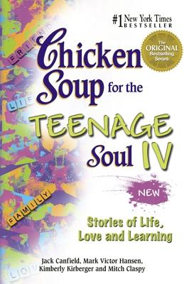 Image for Chicken Soup for the Teenage Soul IV: More Stories of Life, Love and Learning (Canfield, Jack) (Bk. IV)