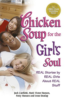 Image for Chicken Soup for the Girl's Soul: Real Stories by Real Girls About Real Stuff (Chicken Soup for the Soul)