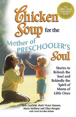 Image for Chicken Soup for the Mothers of Preschooler's Soul: Stories to Refresh the Soul and Rekindle the Spirit of Moms of Little Ones (Chicken Soup for the Soul)