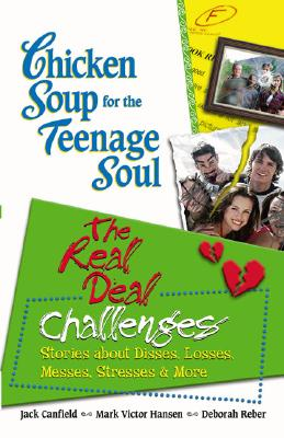 Chicken Soup for the Teenage Soul: the Real Deal Challenges : Stories About Disses, Losses, Messes, Stresses & More, JACK CANFIELD, MARK VICTOR HANSEN, DEBORAH REBER