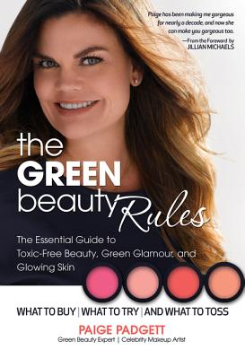 Image for The Green Beauty Rules: The Essential Guide to Toxic-Free Beauty, Green Glamour, and Glowing Skin