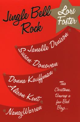 Jingle Bell Rock, NANCY WARREN, LORI FOSTER, ALISON KENT, SUSAN DONOVAN, DONNA KAUFFMAN, JANELLE DENISON