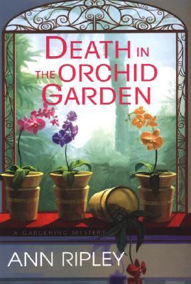 Death in the Orchid Garden (A Gardening Mystery), Ann Ripley