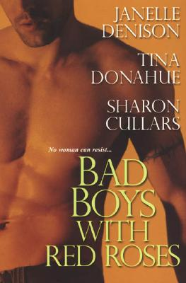 Bad Boys with Red Roses, Janelle Denison, Tina Donahue, Sharon Cullars