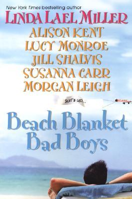 Beach Blanket Bad Boys, Linda Lael Miller; Alison Kent; Lucy Monroe; Jill Shalvis; Susanna Carr; Morgan Leigh