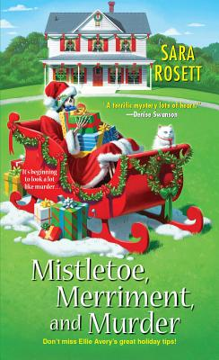 Mistletoe, Merriment, and Murder (Ellie Avery Mysteries), Sara Rosett