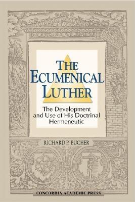 Image for The Ecumenical Luther: The Development and Use of His Doctrinal Hermeneutic