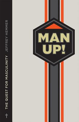 Man Up! Reclaiming Your Identity as a Man in a Feminized Culture, Jeffrey Hemmer