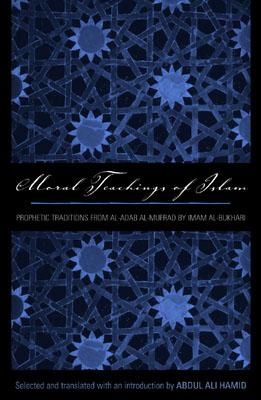 Image for Moral Teachings of Islam: Prophetic Traditions from al-Adab al-mufrad by Imam al-Bukhari (Sacred Literature Series)