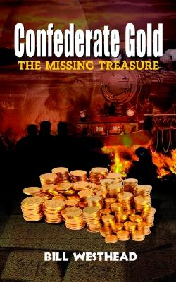 Confederate Gold: The Missing Treasure, Westhead, Bill