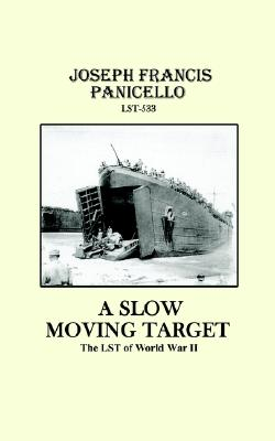 A Slow Moving Target, the Lst of World War II, Panicello, Joseph Francis