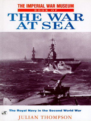 Image for THE IMPERIAL WAR MUSEUM BOOK OF THE WAR AT SEA, The Royal Navy in the Second World War.