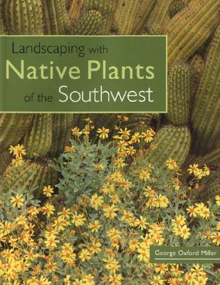 Landscaping with Native Plants of the Southwest, Miller, George Oxford