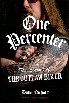 One Percenter; the Legend of the Outlaw Biker, Nichols, Dave