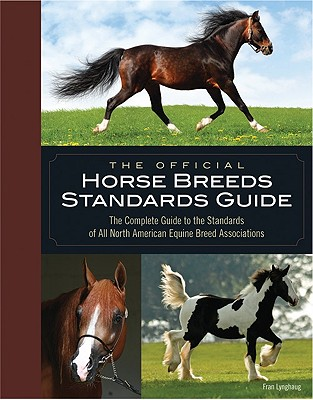 The Official Horse Breeds Standards Guide: The Complete Guide to the Standards of All North American Equine Breed Associatio, Fran Lynghaug
