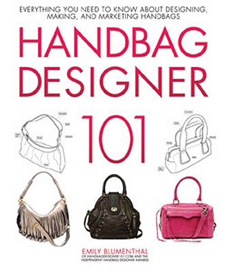 Image for Handbag Designer 101: Everything You Need to Know About Designing, Making, and M