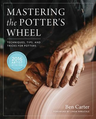 Image for Mastering the Potter's Wheel: Techniques, Tips, and Tricks for Potters