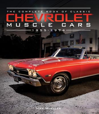 Image for The Complete Book of Classic Chevrolet Muscle Cars: 1955-1974 (Complete Book Series)
