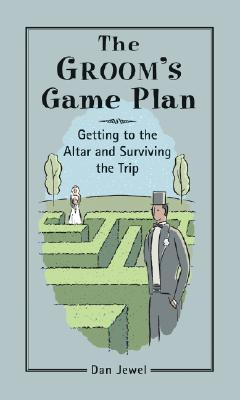 The Groom's Game Plan: Getting to the Altar and Surviving the Trip, Jewel, Dan