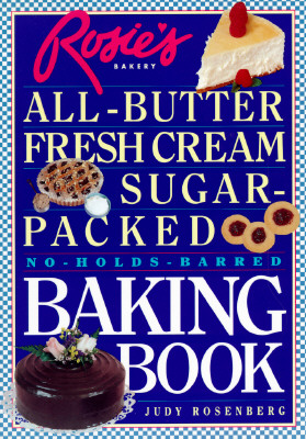 Image for Rosie's Bakery All-Butter Fresh Cream Sugar-Packed No-Holds-Barred Baking Book