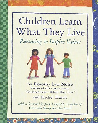 Children Learn What They Live: Parenting to Inspire Values, Dorothy Law Nolte; Rachel Harris