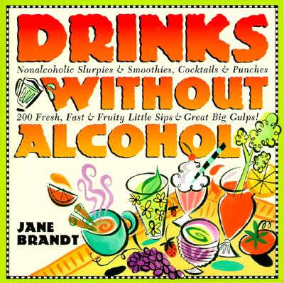 Image for Drinks Without Alcohol: Nonalcoholic Slurpies & Smoothies, Cocktails & Punches, 200 Fresh, Fast & Fruity Little Sips and Great Big Gulps! Revised Edition