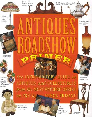 Image for Antiques Roadshow Primer: The Introductory Guide to Antiques and Collectibles from the Most-Watched Series on PBS