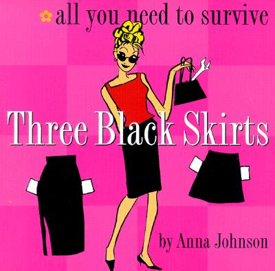 Three Black Skirts : All You Need to Survive, ANNA JOHNSON